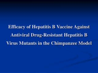 Efficacy of Hepatitis B Vaccine Against Antiviral Drug-Resistant Hepatitis B Virus Mutants in the Chimpanzee Model