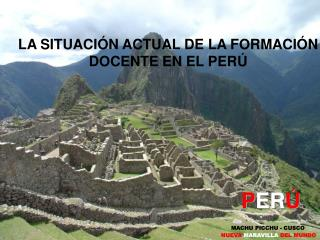 LA SITUACIÓN ACTUAL DE LA FORMACIÓN DOCENTE EN EL PERÚ