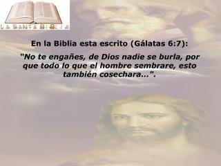 En la Biblia esta escrito (Gálatas 6:7):