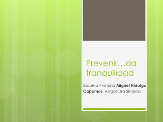 Prevenir…da tranquilidad
