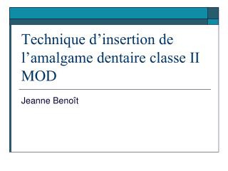 Technique d'insertion de l'amalgame dentaire classe II MOD