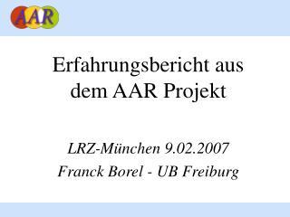 Erfahrungsbericht aus dem AAR Projekt LRZ-München 9.02.2007 Franck Borel - UB Freiburg