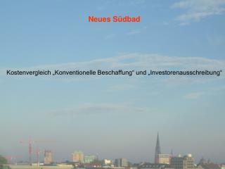 """Neues Südbad Kostenvergleich """"Konventionelle Beschaffung"""" und """"Investorenausschreibung"""""""