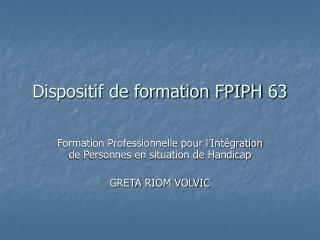 Dispositif de formation FPIPH 63