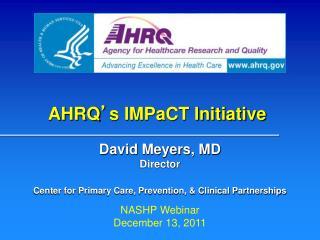 AHRQ ' s IMPaCT Initiative