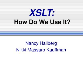 XSLT:  How Do We Use It?