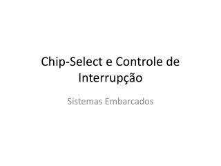 Chip-Select e Controle de Interrupção