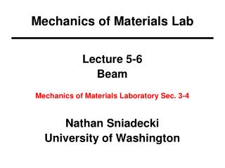 Lecture 5-6 Beam Mechanics of Materials Laboratory Sec. 3-4 Nathan Sniadecki