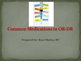 Common Medications in OR-DR