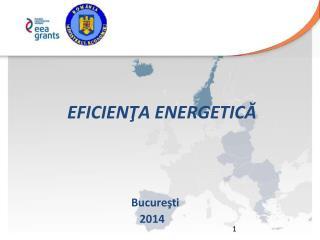 EFICIEN Ţ A ENERGET I C Ă Bucureşti    2014