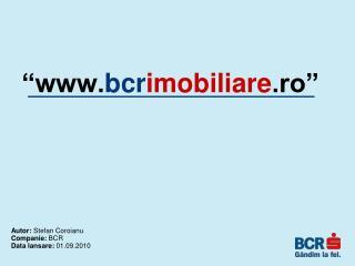""""""" bcr imobiliare .ro"""""""