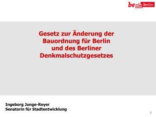 Gesetz zur Änderung der  Bauordnung für Berlin  und des Berliner  Denkmalschutzgesetzes