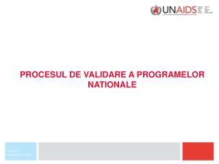 PROCESUL DE VALIDARE A PROGRAMELOR NATIONALE