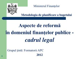 Aspecte de reformă  în domeniul  finanţel or  publice  -  cadrul legal