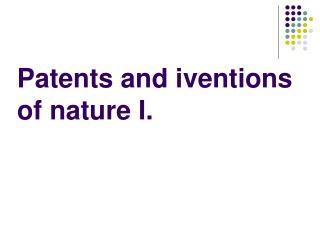 Patents and iventions of nature I.
