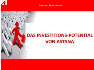 DAS INVESTITIONS-POTENTIAL VON ASTANA