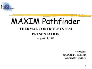 MAXIM Pathfinder THERMAL CONTROL SYSTEM PRESENTATION August 19, 1999 Wes Ousley NASA/GSFC Code 545