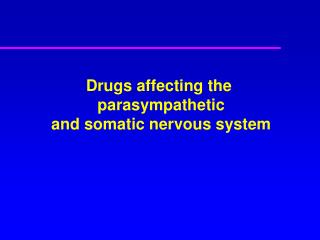 Drugs affecting the  parasympathetic and somatic nervous system