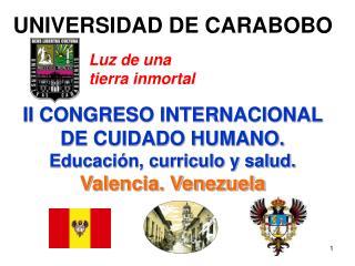 II CONGRESO INTERNACIONAL  DE CUIDADO HUMANO. Educación, curriculo y salud. Valencia. Venezuela