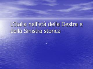 L'Italia nell'età della Destra e della Sinistra storica