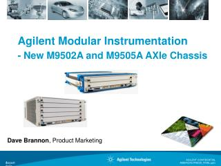Agilent  Modular  Instrumentation - New  M9502A and M9505A AXIe  Chassis