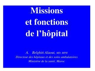 Missions  et fonctions  de l'hôpital Belghiti Alaoui,  MD. MPH