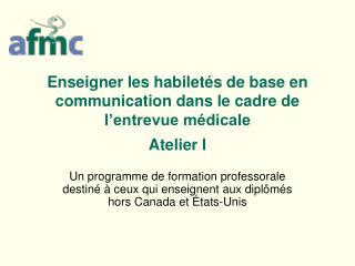Enseigner les habiletés de base en communication dans le cadre de l'entrevue médicale Atelier I