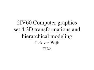 2IV60 Computer graphics set 4:3D transformations and hierarchical modeling