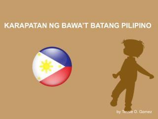 KARAPATAN NG BAWA'T BATANG PILIPINO