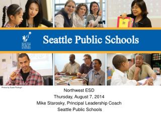 Northwest ESD  Thursday, August 7, 2014 Mike Starosky, Principal Leadership Coach