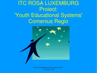 ITC ROSA LUXEMBURG Proiect: 'Youth Educational Systems'  Comenius Regio