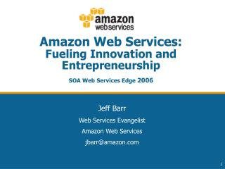 Amazon Web Services: Fueling Innovation and Entrepreneurship SOA Web Services Edge  2006