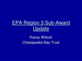 EPA Region 3 Sub-Award Update