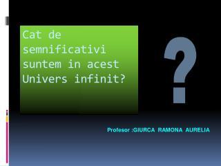 Cat de semnificativi suntem in acest Univers infinit?