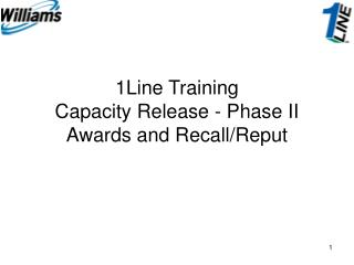 1Line Training Capacity Release - Phase II Awards and Recall/Reput