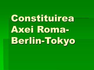 Constituirea Axei Roma-Berlin-Tokyo