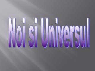 Noi si Universul