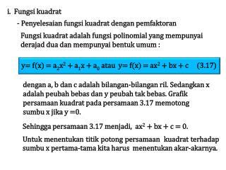 Fungsi kuadrat adalah fungsi polinomial  yang  mempunyai derajad dua dan mempunyai bentuk umum  :