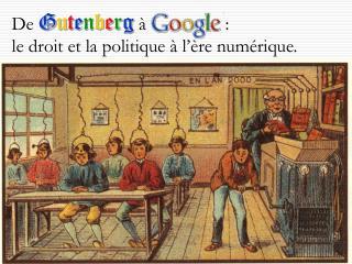 De G u t e n b e r g à :  le droit et la politique à  l'ère numérique.