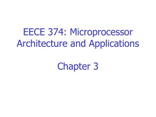 EECE 374: Microprocessor Architecture and Applications Chapter 3