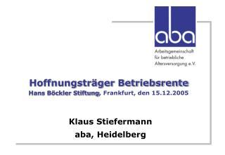 Hoffnungsträger Betriebsrente Hans Böckler Stiftung , Frankfurt, den 15.12.2005