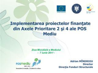 Implementarea proiectelor finan?ate din Axele Prioritare 2 ?i 4 ale POS Mediu