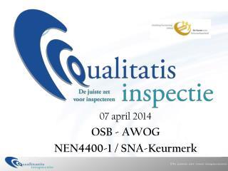 07 april 2014 OSB - AWOG NEN4400-1 / SNA-Keurmerk