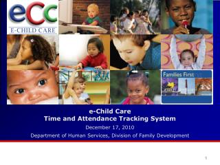 E-Child Care Time and Attendance Tracking System   December 17, 2010  Department of Human Services, Division of Family D