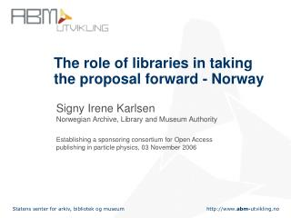The role of libraries in taking the proposal forward - Norway