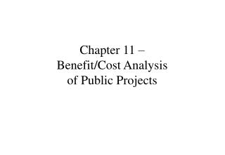 Chapter 11 �  Benefit/Cost Analysis  of Public Projects