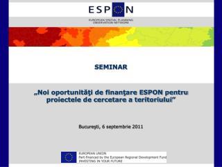 """SEMINAR """" Noi oportunităţi de finanţare ESPON pentru  proiectele de cercetare a teritoriului """""""