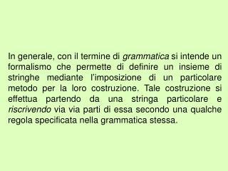 Grammatiche di tipo 3 Queste grammatiche, dette anche  regolari , ammettono produzioni del tipo: