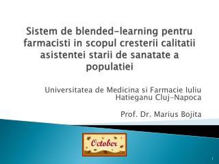 Universitatea de Medicina si Farmacie Iuliu Hatieganu Cluj-Napoca Prof. Dr. Marius Bojita