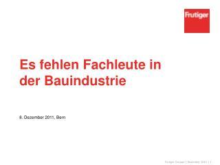 Es fehlen Fachleute in der  Bauindustrie 8. Dezember 2011, Bern